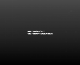 Comparing MediaShout and ProPresenter