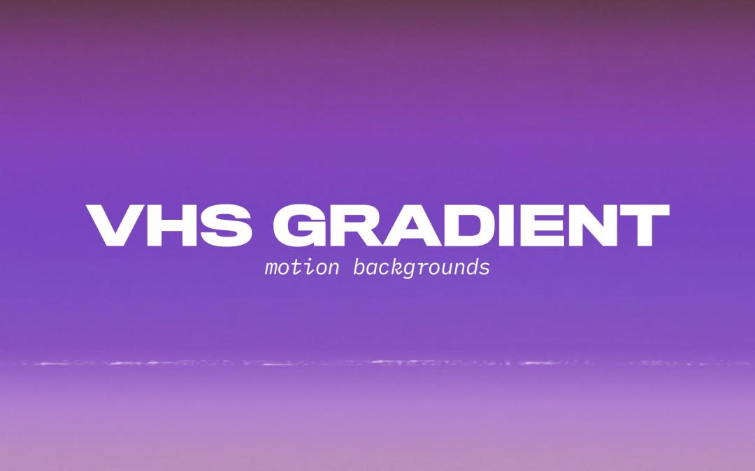VHS Gradient Motion Pack